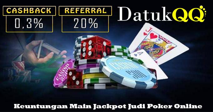 Keuntungan Main Jackpot Judi Poker Online