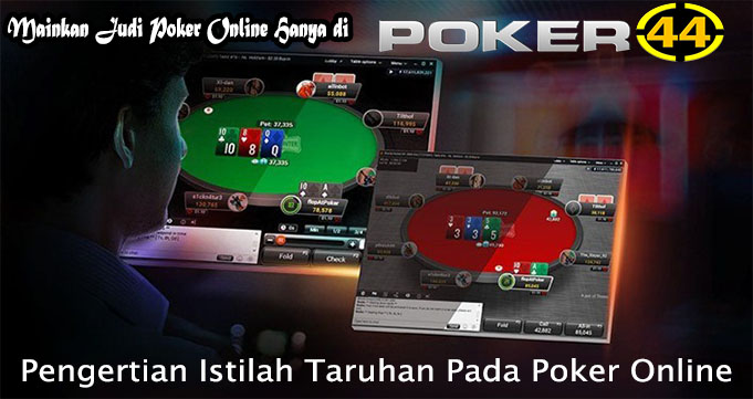 Pengertian Istilah Taruhan Pada Poker Online
