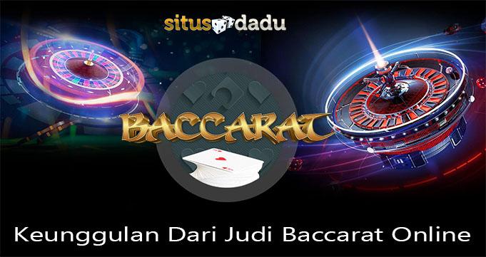 Keunggulan Dari Judi Baccarat Online