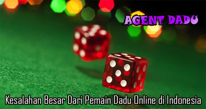 Kesalahan Besar Dari Pemain Dadu Online di Indonesia