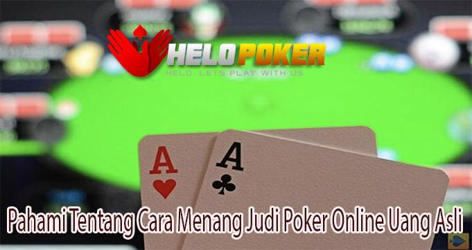 Pahami Tentang Cara Menang Judi Poker Online Uang Asli